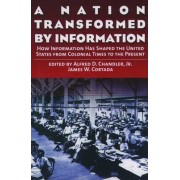 A Nation Transformed by Information by Alfred DuPont Chandler