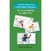 Transforming Your Leadership Character: The Lean Thinking & Agility Way