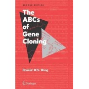 The ABC's of Gene Cloning by Dominic W. S. Wong