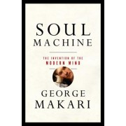 Soul Machine: The Invention of the Modern Mind