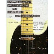 Barrett Tagliarino Harmonic Minor, Melodic Minor, and Diminished Scales for Guitar