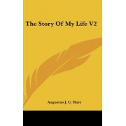 The Story of My Life V2 by Augustus John Cuthbert Hare