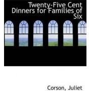 Twenty-Five Cent Dinners for Families of Six by Corson Juliet