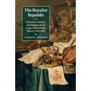 The Royalist Republic: Literature, Politics, and Religion in the Anglo-Dutch Public Sphere, 1639 1660
