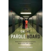 On the Parole Board: Reflections on Crime, Punishment, Redemption, and Justice