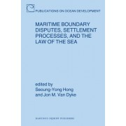 Maritime Boundary Disputes, Settlement Processes, and the Law of the Sea by Jon M. Van Dyke