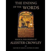 The Ending of the Words - Magical Philosophy of Aleister Crowley by Oliver St. John