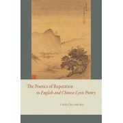 The Poetics of Repetition in English and Chinese Lyric Poetry by Cecile Chu-Chin Sun