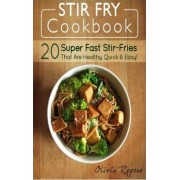 Stir Fry Cookbook by Olivia Rogers