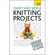 Sweet and Simple Knitting Projects: Teach Yourself 2010 by Sally Walton