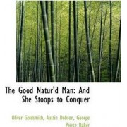 The Good Natur'd Man by Oliver Goldsmith