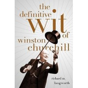The Definitive Wit of Winston Churchill by Richard Langworth