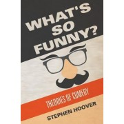 What's So Funny? Theories of Comedy by Stephen Hoover