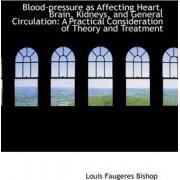 Blood-Pressure as Affecting Heart, Brain, Kidneys, and General Circulation by Louis Faugeres Bishop