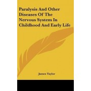 Paralysis and Other Diseases of the Nervous System in Childhood and Early Life by James Taylor