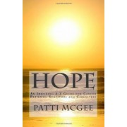 Hope an Inspiring A-Z Guide for Cancer Patients, Survivors and Caregivers by Patti McGee
