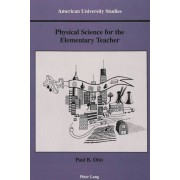 Otto, P: Physical Science For The Elementary Teacher