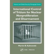 International Control of Tritium for Nuclear Non-Proliferation and Disarmament by Martin B. Kalinowski