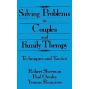 Solving Problems In Couples And Family Therapy by Robert Sherman