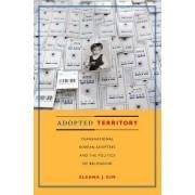 Adopted Territory by Eleana J. Kim