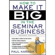 How to Make it Big in the Seminar Business by Paul Karasik
