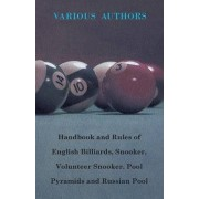 Handbook And Rules Of - English Billiards - Snooker - Volunteer Snooker - Pool Pyramids - Russian Pool by Various