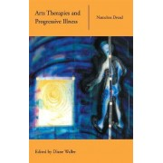 Arts Therapies and Progressive Illness by Diane Waller