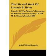 The Life and Work of Lucinda B. Helm by Arabel Wilbur Alexander