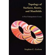 Topology of Surfaces, Knots and Manifolds by Stephan C. Carlson