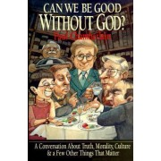 Can We Be Good Without God? by Paul Chamberlain