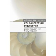 Key Concepts in Philosophy by Paddy McQueen