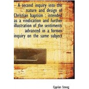 A Second Inquiry Into the Nature and Design of Christian Baptism by Cyprian Strong