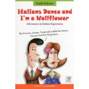 Italians dance and I'm a wallflower. Italian Voices. A Window on language and customs in Italy by Linda Falcone