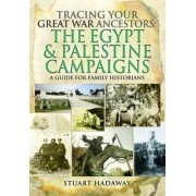 Tracing Your Great War Ancestors: The Egypt and Palestine Campaigns by Stuart Hadaway