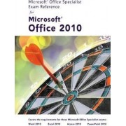 Microsoft (R) Certified Application Specialist Exam Reference for Microsoft (R) Office 2010 by Course Technology