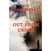 Out from Under by Brian Shaughnessy