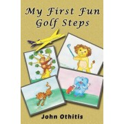 My First Fun Golf Steps by John Othitis