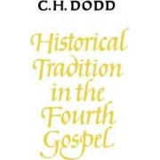 Historical Tradition in the Fourth Gospel by C. H. Dodd