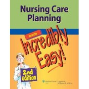 Nursing Care Planning Made Incredibly Easy! by Lippincott
