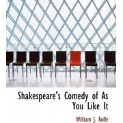 Shakespeare's Comedy of as You Like It by William James Rolfe