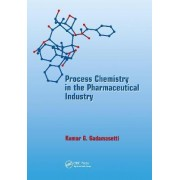 Process Chemistry in the Pharmaceutical Industry by Kumar G. Gadamasetti
