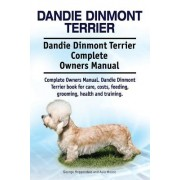 Dandie Dinmont Terrier. Dandie Dinmont Terrier Complete Owners Manual. Dandie Dinmont Terrier Book for Care, Costs, Feeding, Grooming, Health and Trai
