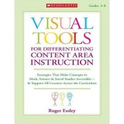 Visual Tools for Differentiating Content Area Instruction, Grades 3-8 by Roger Essley