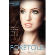 Foretold (Daughters of Saraqael Book Three) by Raine Thomas
