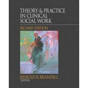 Theory & Practice in Clinical Social Work by Jerrold R. Brandell