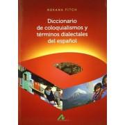 Diccionario de Coloquialismos y Terminos Dialectales del Espanol by Roxana Fitch