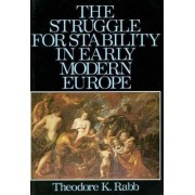 The Struggle for Stability in Early Modern Europe by Theodore K. Rabb