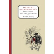 The Legacy of the Moral Tale: Children's Literature and the English Novel, 1744-1859