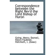 Correspondence Between the Right REV'd the Lord Bishop of Huron by Going Henry
