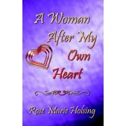 A Woman After My Own Heart by Rose Marie Holsing
